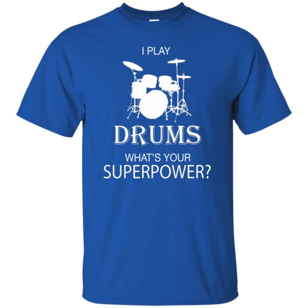I play Drum, what's your superpower? t shirt - royal blue