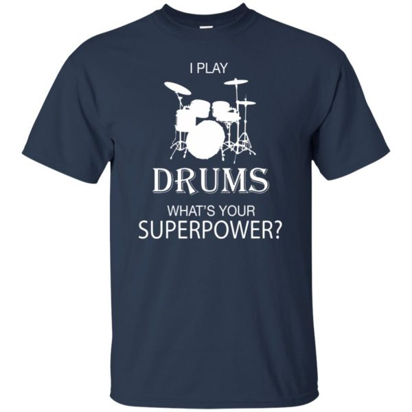 I play Drum, what's your superpower? t shirt - navy blue