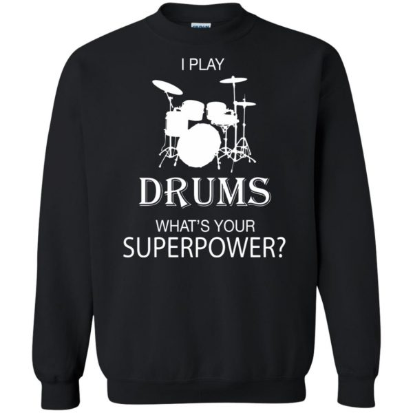 I play Drum, what's your superpower? sweatshirt - black