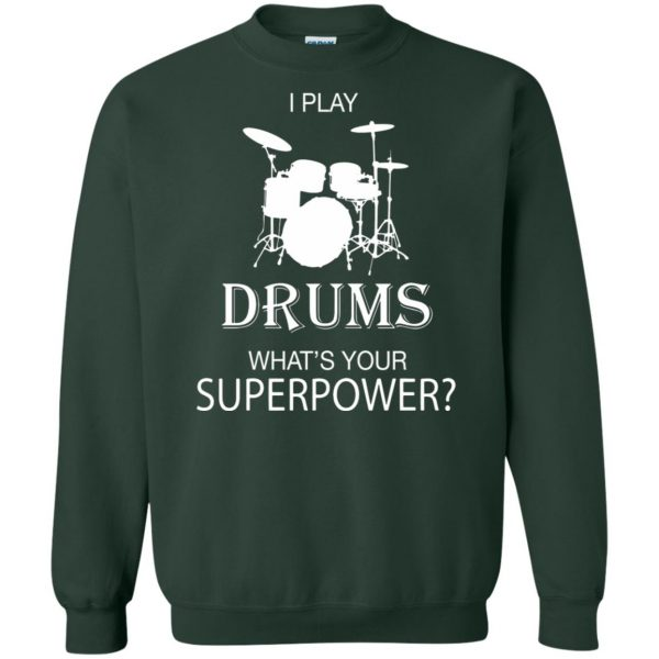 I play Drum, what's your superpower? sweatshirt - forest green