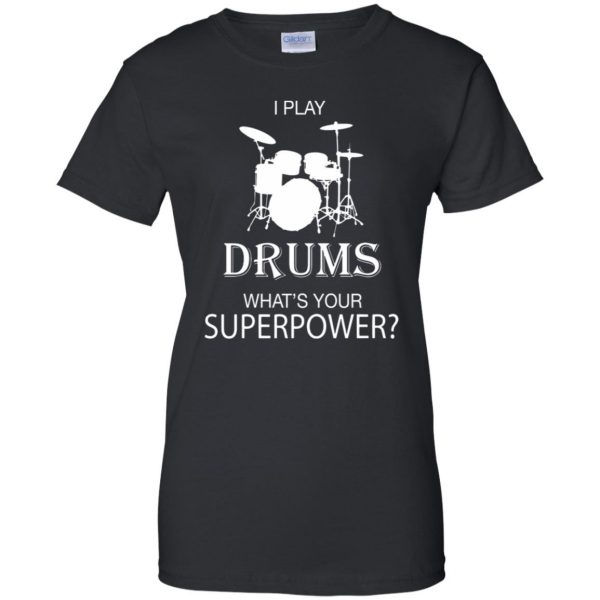 I play Drum, what's your superpower? womens t shirt - lady t shirt - black