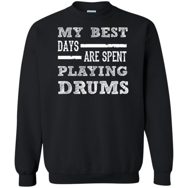 My Best Days Are Spent Playing Drums sweatshirt - black