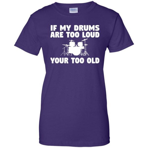 If My Drums Are Too Loud Your Too Old womens t shirt - lady t shirt - purple