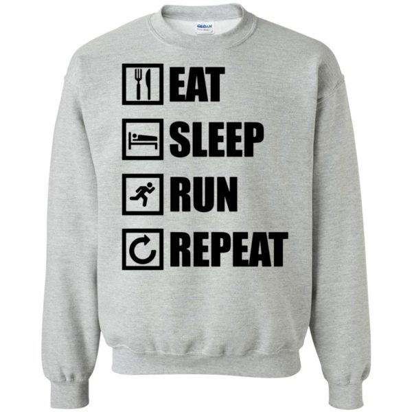 eat sleep run repeat shirt sweatshirt - sport grey
