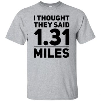 I Thought They Said 1.31 Miles - sport grey