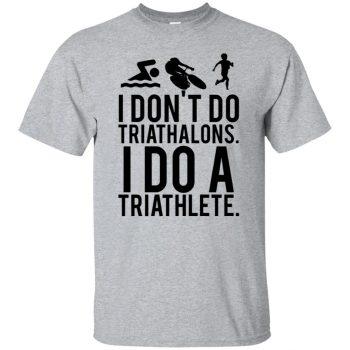 i don't do triathlons i do a triathlete - sport grey