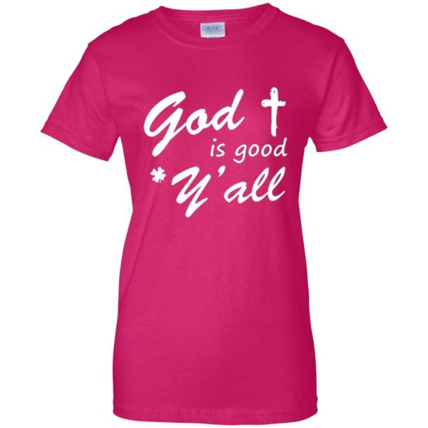 god is good yall shirt womens t shirt - lady t shirt - pink heliconia