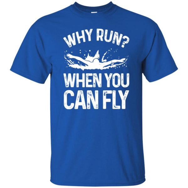 Why you run ? when you can fly ? t shirt - royal blue