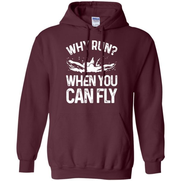 Why you run ? when you can fly ? hoodie - maroon