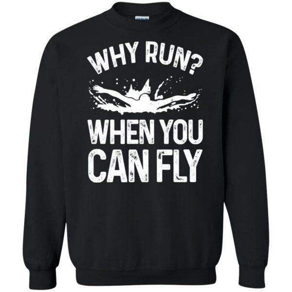 Why you run ? when you can fly ? sweatshirt - black