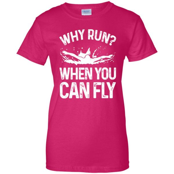 Why you run ? when you can fly ? womens t shirt - lady t shirt - pink heliconia