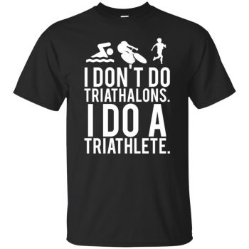 I don't do triathlons I do a triathlete - black