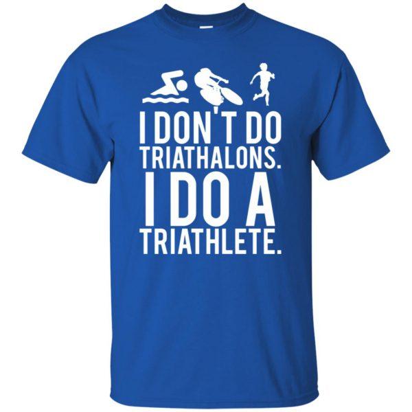I don't do triathlons I do a triathlete t shirt - royal blue