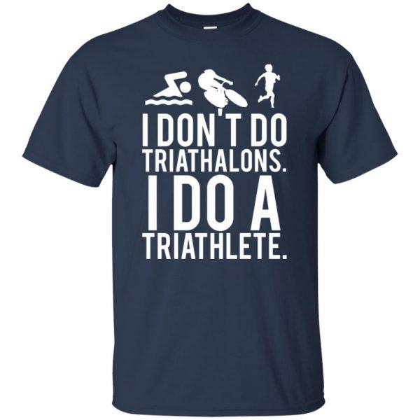 I don't do triathlons I do a triathlete t shirt - navy blue