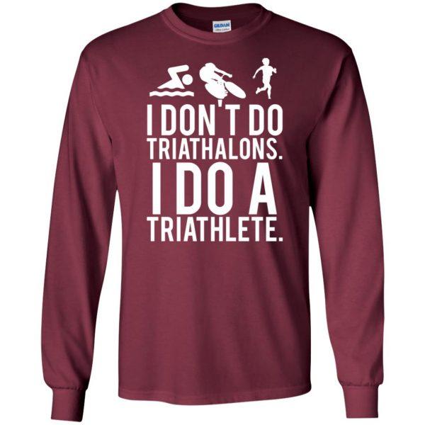 I don't do triathlons I do a triathlete long sleeve - maroon