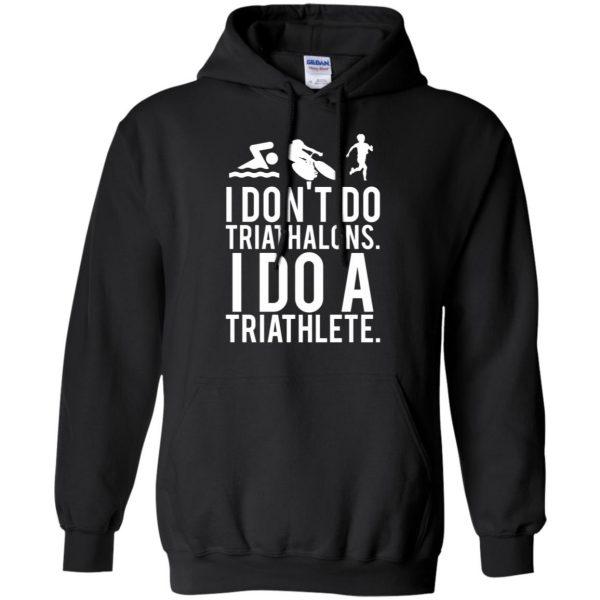 I don't do triathlons I do a triathlete hoodie - black