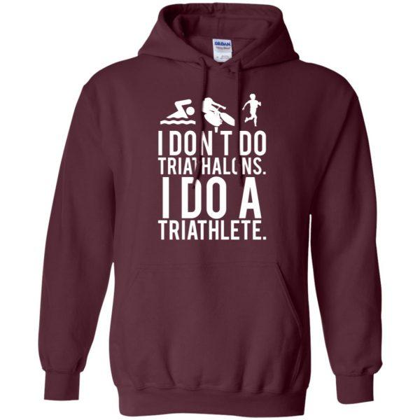 I don't do triathlons I do a triathlete hoodie - maroon
