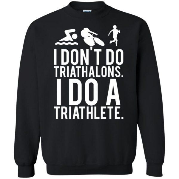I don't do triathlons I do a triathlete sweatshirt - black