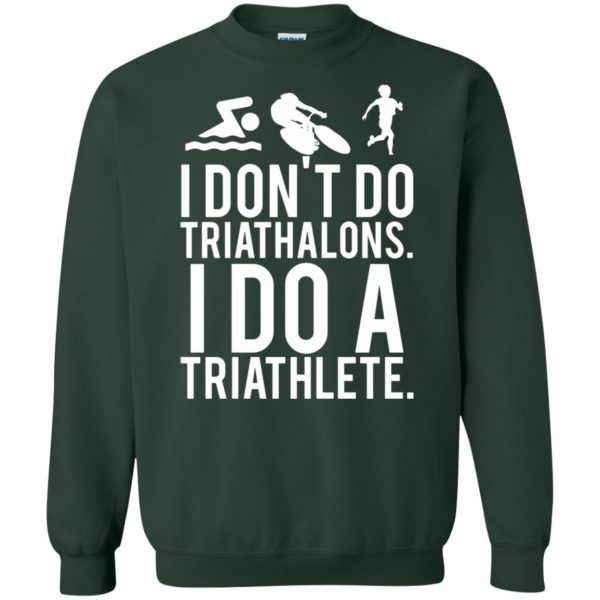 I don't do triathlons I do a triathlete sweatshirt - forest green