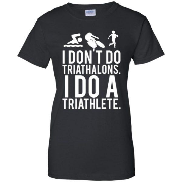 I don't do triathlons I do a triathlete womens t shirt - lady t shirt - black