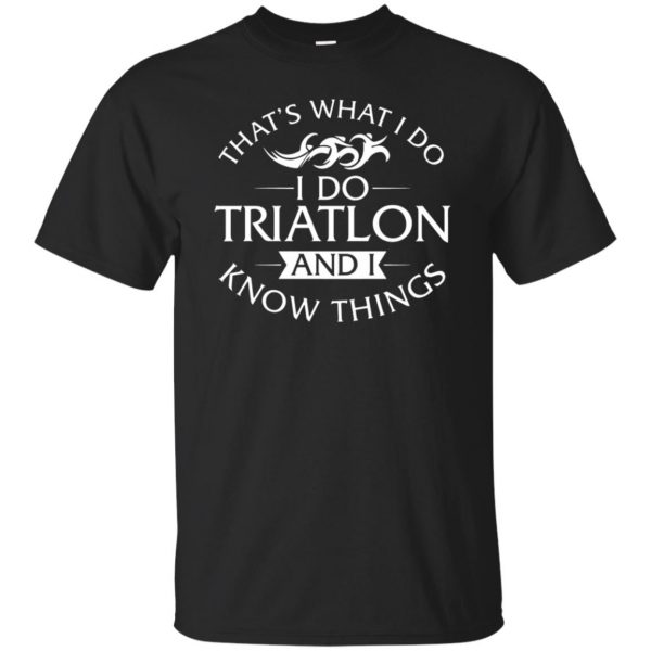 That's What I Do I Do Triathlon And I Know Things - black