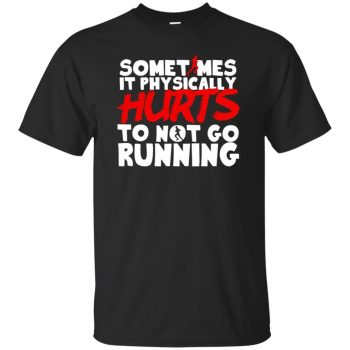 It Physically Hurts To Not Go Running - black