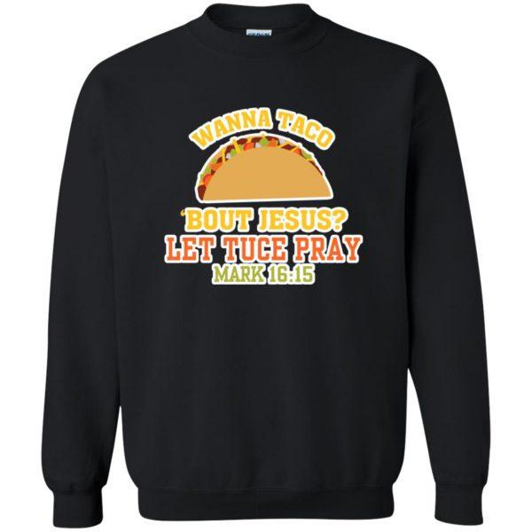 wanna taco bout jesus sweatshirt - black