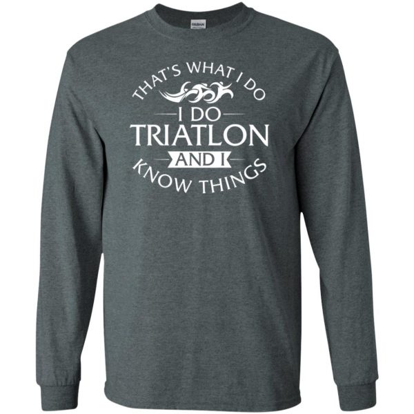 That's What I Do I Do Triathlon And I Know Things long sleeve - dark heather