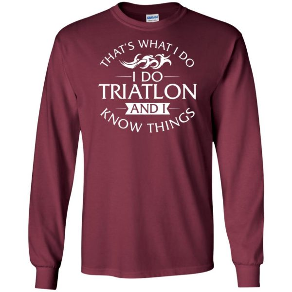 That's What I Do I Do Triathlon And I Know Things long sleeve - maroon