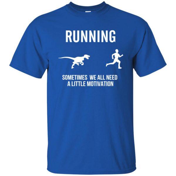 Running Sometimes We All Need A Little Motivation t shirt - royal blue