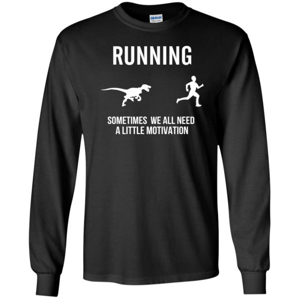 Running Sometimes We All Need A Little Motivation long sleeve - black