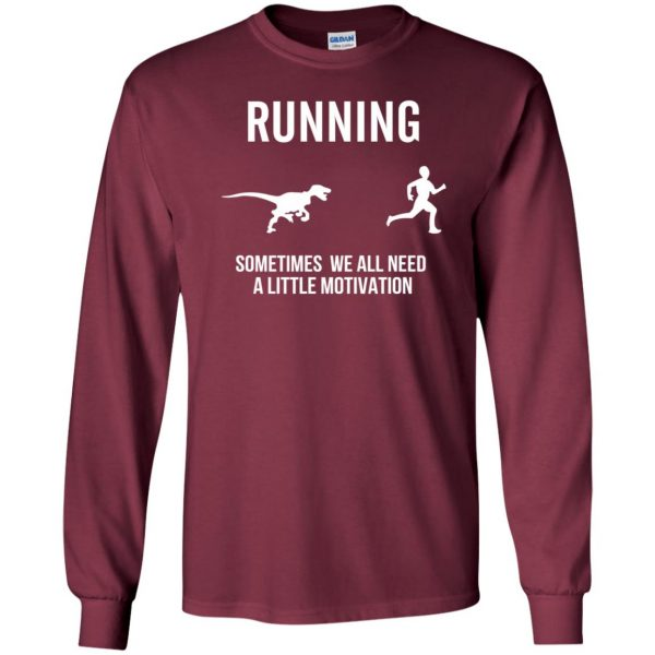 Running Sometimes We All Need A Little Motivation long sleeve - maroon
