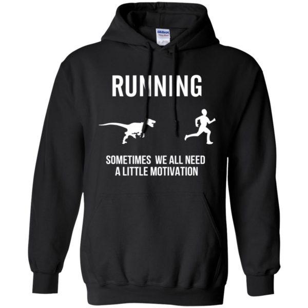 Running Sometimes We All Need A Little Motivation hoodie - black