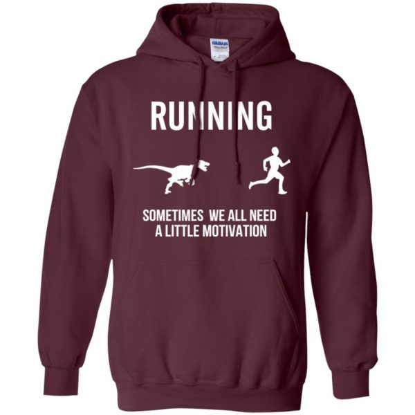 Running Sometimes We All Need A Little Motivation hoodie - maroon
