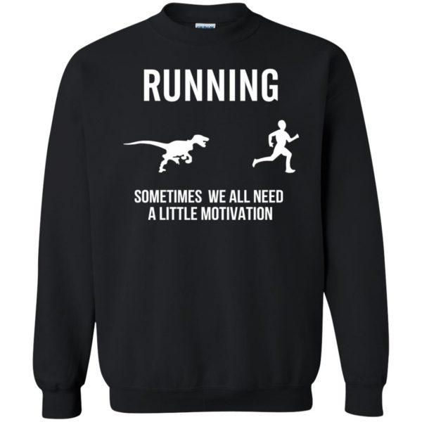 Running Sometimes We All Need A Little Motivation sweatshirt - black