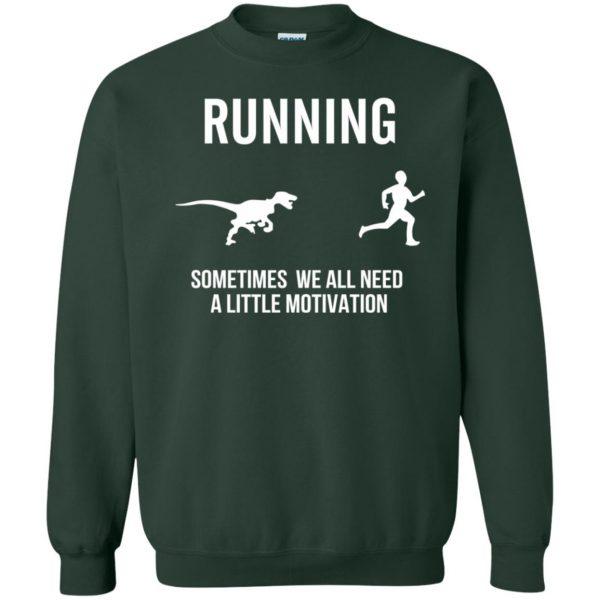 Running Sometimes We All Need A Little Motivation sweatshirt - forest green