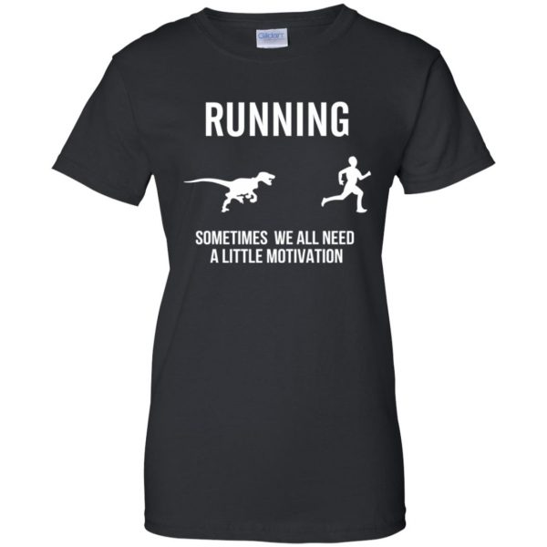 Running Sometimes We All Need A Little Motivation womens t shirt - lady t shirt - black