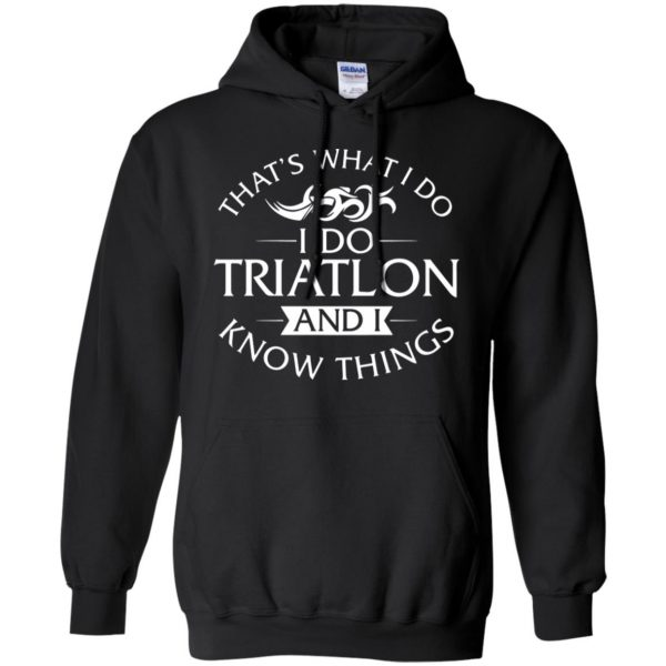That's What I Do I Do Triathlon And I Know Things hoodie - black