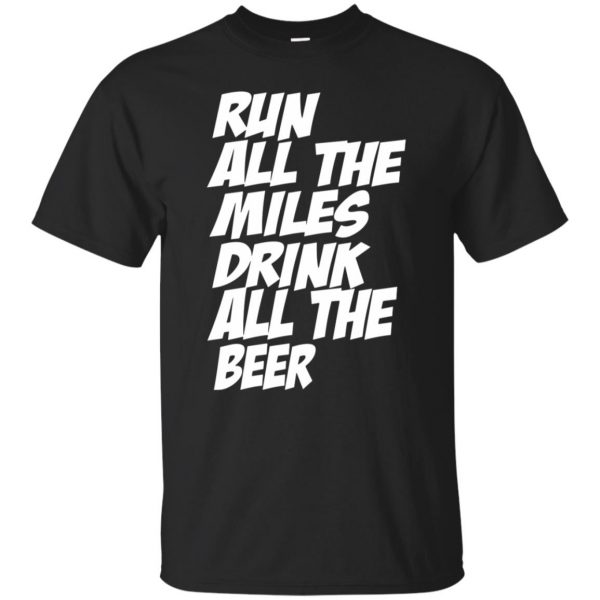 Run All The Miles Drink All The Beer - black