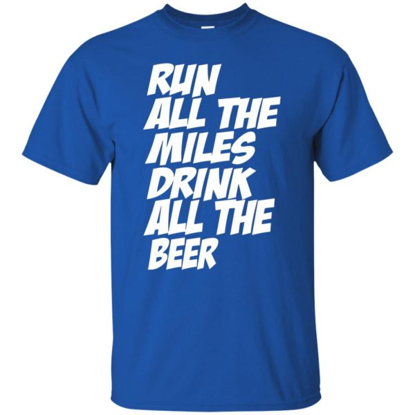 Run All The Miles Drink All The Beer t shirt - royal blue