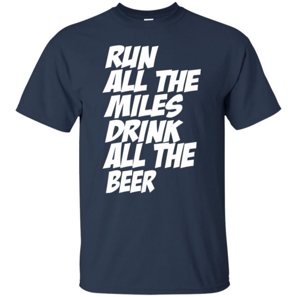 Run All The Miles Drink All The Beer t shirt - navy blue