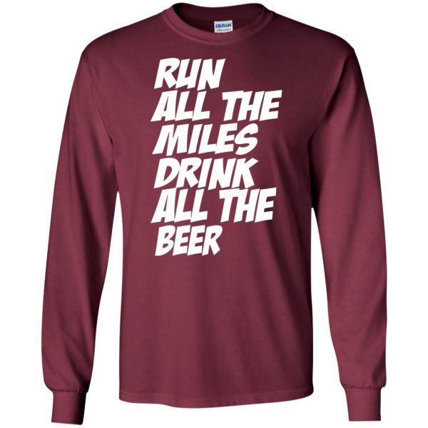 Run All The Miles Drink All The Beer long sleeve - maroon