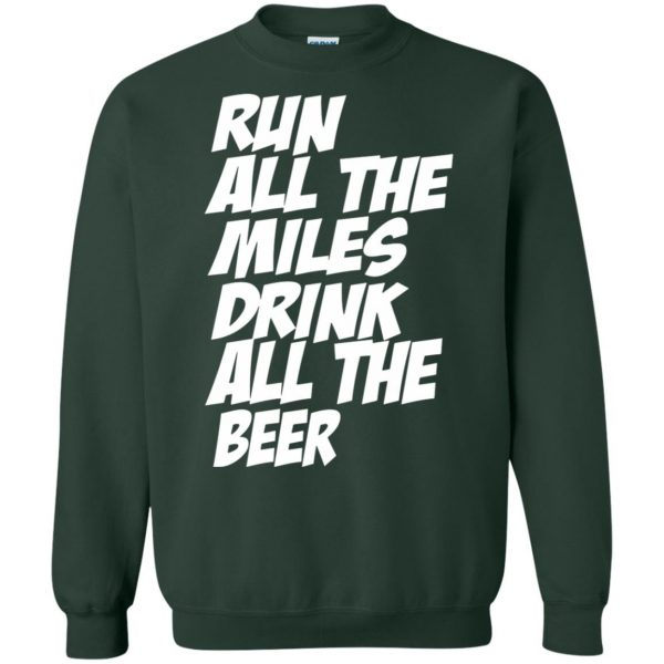 Run All The Miles Drink All The Beer sweatshirt - forest green