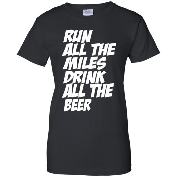 Run All The Miles Drink All The Beer womens t shirt - lady t shirt - black