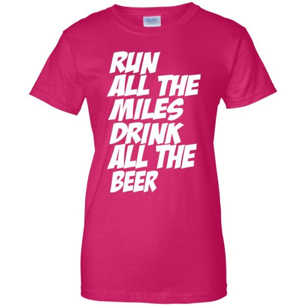 Run All The Miles Drink All The Beer womens t shirt - lady t shirt - pink heliconia