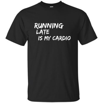 Running Late is My Cardio - black