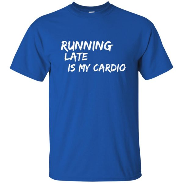 Running Late is My Cardio t shirt - royal blue