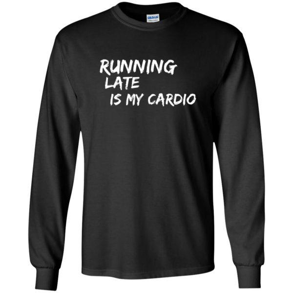 Running Late is My Cardio long sleeve - black