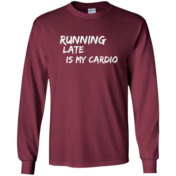 Running Late is My Cardio long sleeve - maroon