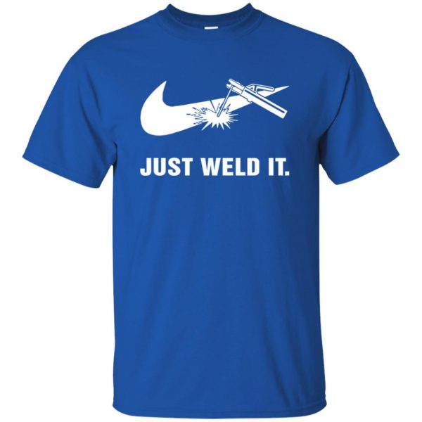 just weld it shirt t shirt - royal blue